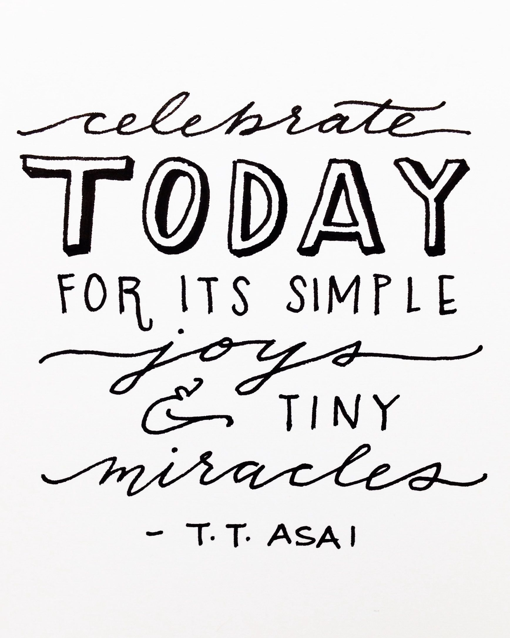 Celebrate today for its simple joys and tiny miracles - TT Asai