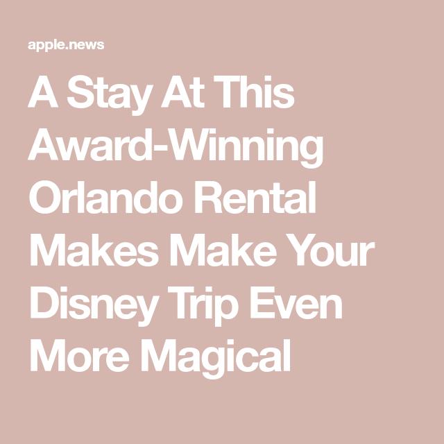 A Stay At This Award-Winning Orlando Rental Makes Make