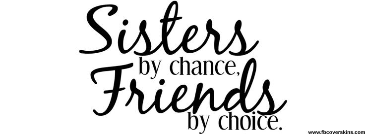 Sisters By Chance Friends By Choice Happy Sisters Day Facebook