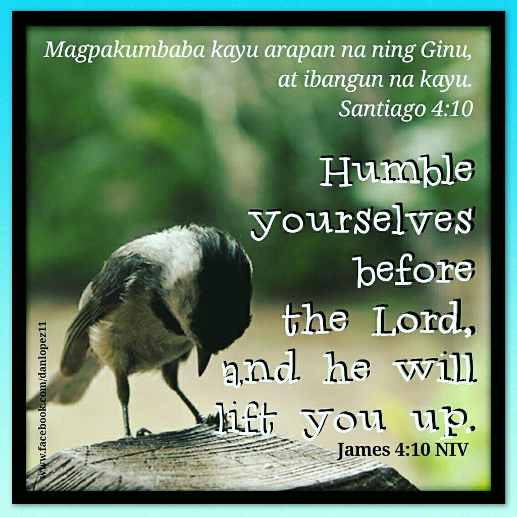 James 4:10 NIV Humble Yourselves Before The Lord, And He
