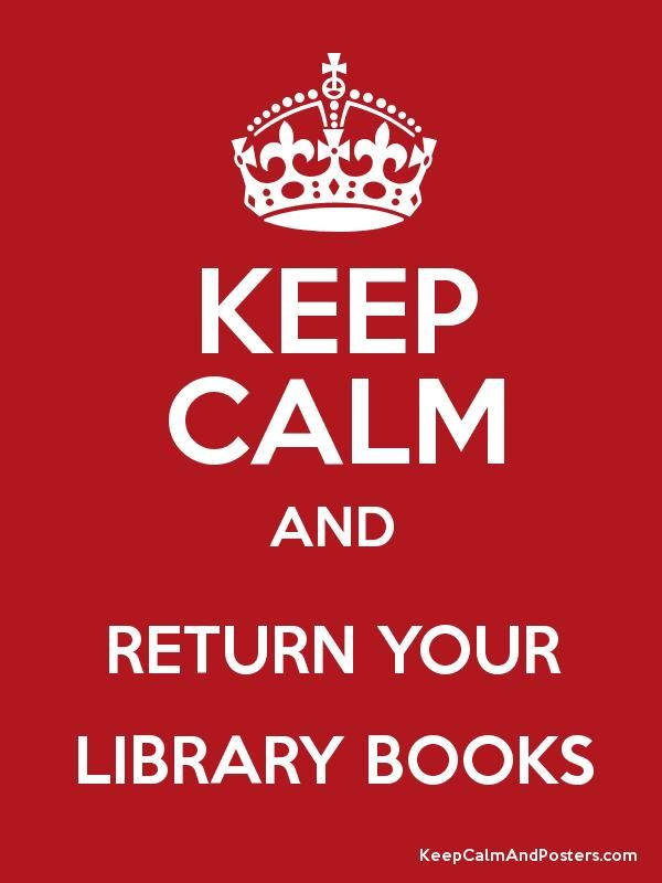 KEEP CALM AND RETURN YOUR LIBRARY BOOKS Poster   Keep calm, Keep calm  quotes, Keep calm and love