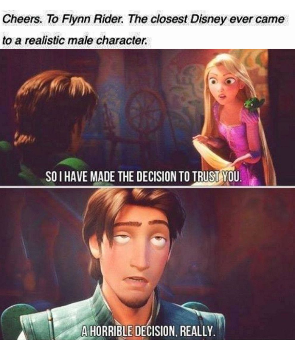 Honestly though. Flynn/Eugene is annoyed by Rapunzel instead of being dapper, he totally chickens out in some situations instead of being the hero man, and he's putting up a false front to match the cultural ideals of masculinity. Meanwhile Rapunzel is gullible but clever and can hold her own in a fight. She knows how to get what she wants and fights for her independence. Plus Tangled is hilarious and has cute songs. It's my favorite.