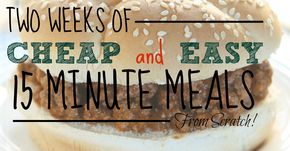 2 Weeks of Cheap and Easy 15 Minute Meals From Scratch! images
