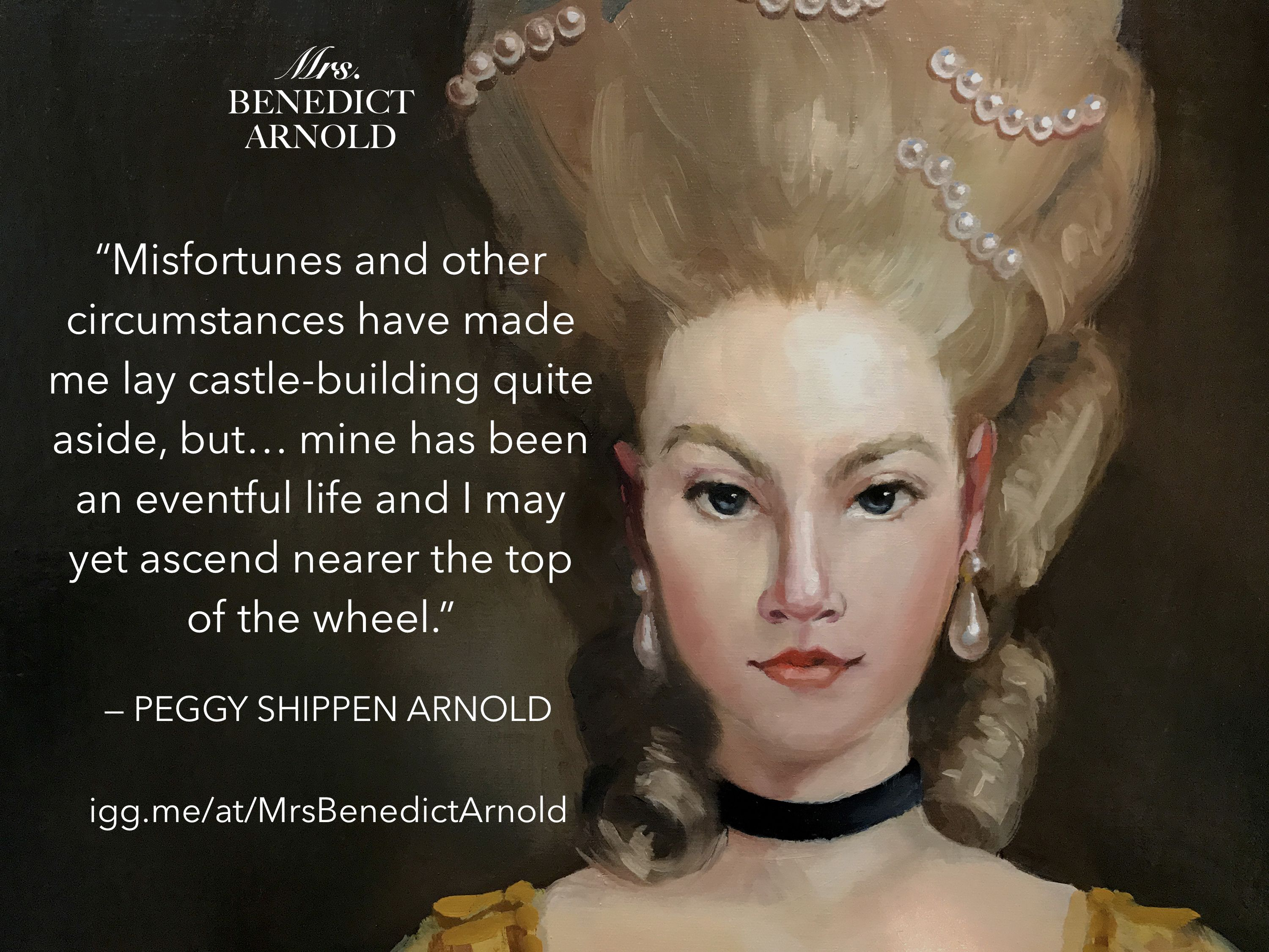 Quote From The Amazing Peggy Shippen Arnold Wife Of The Traitor Benedict From A Painting By Sydney American Revolution American Revolutionary War John Andre