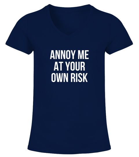 "# ANNOY ME AT YOUR OWN RISK .  ANNOY ME AT YOUR OWN RISK - BEST SELLINGGuaranteed Safe and Secure Checkout Via: PayPal | VISA | Mastercard.HOW TO ORDER?1. Select Style and Color2. Click ""Buy It Now""3. Select Size and Quantity 4. Enter Shipping and Billing Information5. Done! Simple As That!Tip: SHARE it with your friends and family, order together and save on shipping."