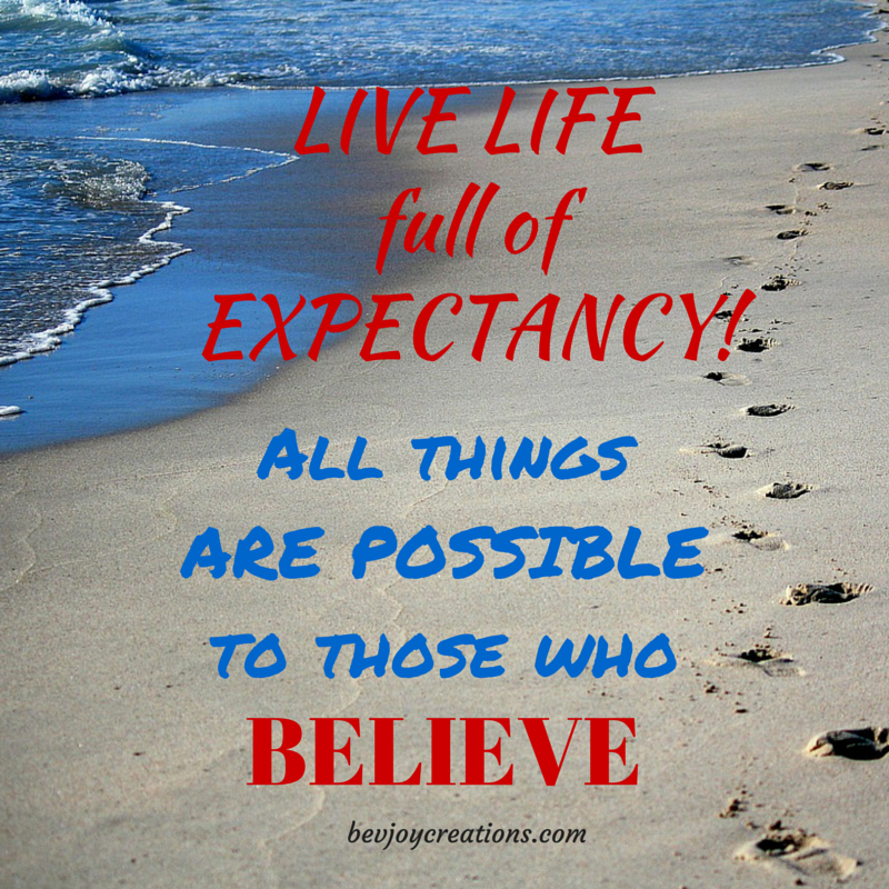 Live life full of expectancy