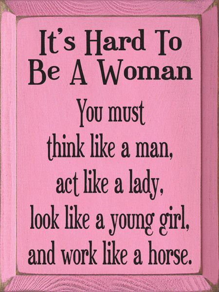 Its Hard To Be A Woman You Must Think Like A Man Amazing