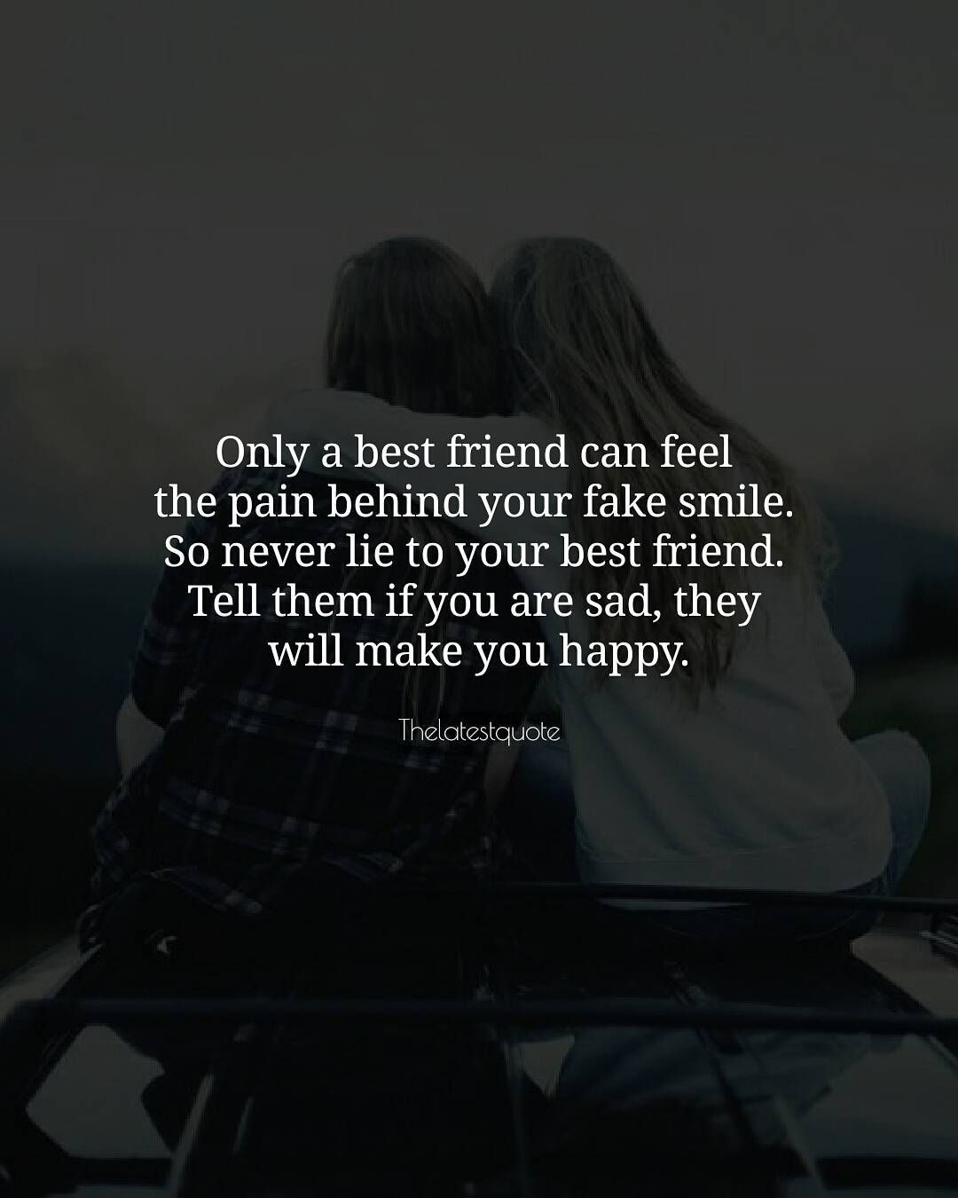 Only A Best Friend Can Feel The Pain Behind Your Fake Smile So
