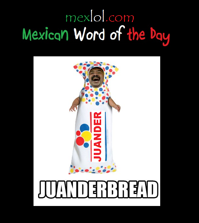 MexicanWordoftheDayJuanderbread Mexican words