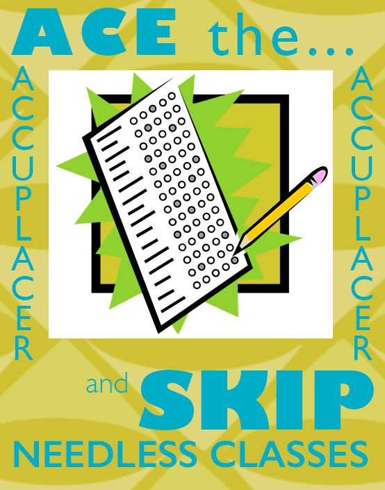 Need some extra help on the ACCUPLACER tests? Skip needless classes