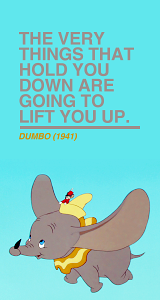 Dumbo Quotes Endearing The Very Things That Hold You Down Are Going To Lift You Up No . Inspiration
