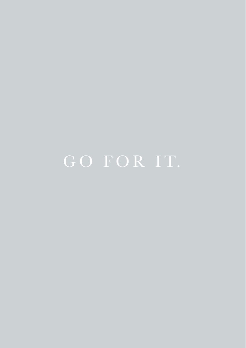 Grey Go For It Print Grey Quotes Quotes White Quote Backgrounds