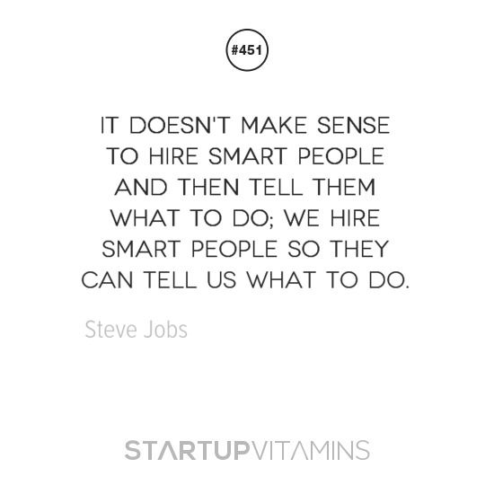 """It Doesn't Make Sense To Hire Smart People And Then Tell"