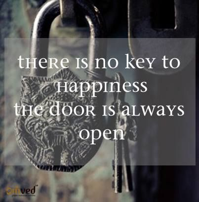 There Is No Key To Happiness The Door Is Always Open Unknown Quote Happiness Quotes To Live By Key To Happiness Different Quotes