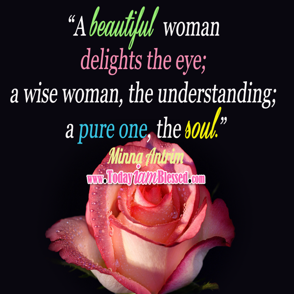 Woman Quotes A Pure Beautiful Woman Delights The Soul Beautiful Women Quotes Woman Quotes Beauty Quotes For Women