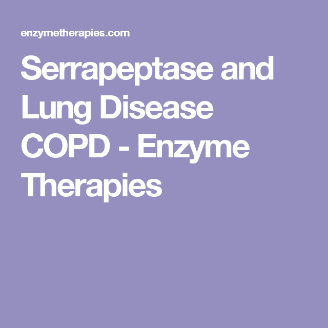 Serrapeptase and Lung Disease COPD - Enzyme Therapies