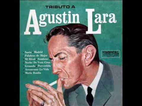 Agustin Lara Amor De Mis Amores Youtube Canciones