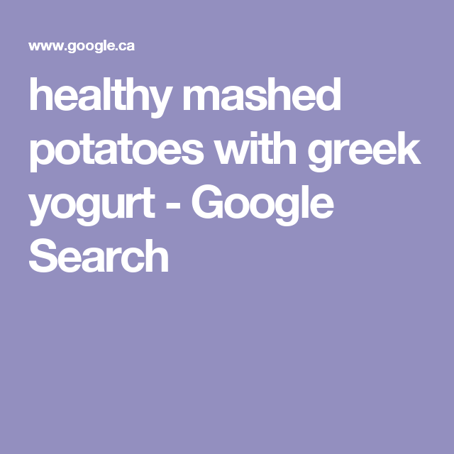 healthy mashed potatoes with greek yogurt - Google Search