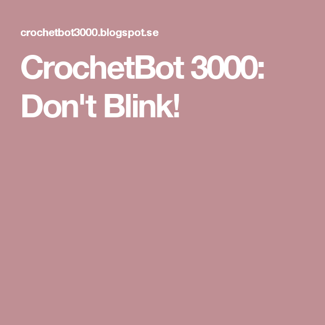 CrochetBot 3000: Don't Blink!