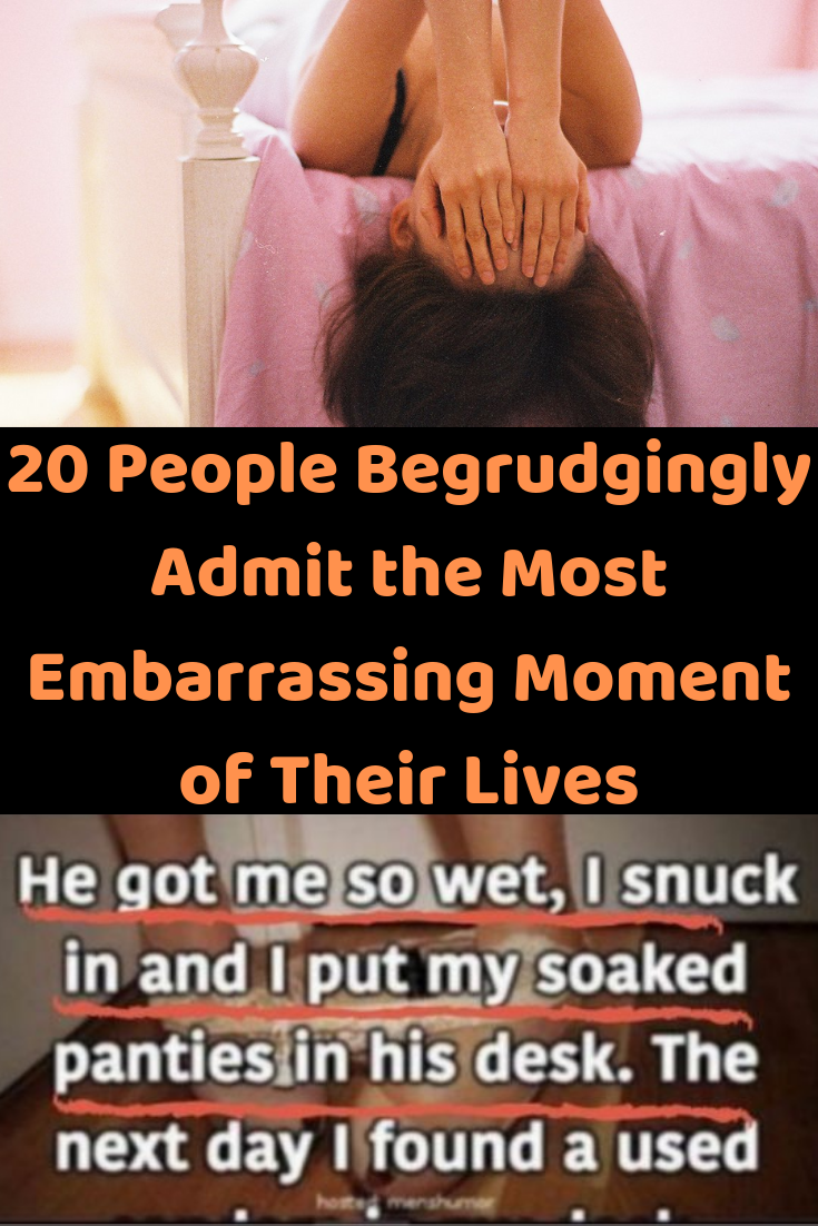 20 People Begrudgingly Admit the Most Embarrassing Moment of Their Lives 20 People the Most of Their