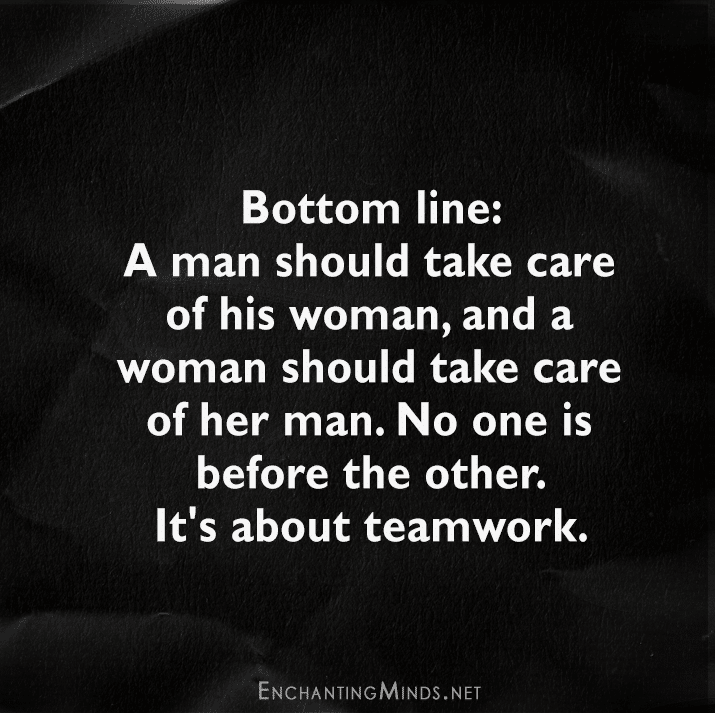 Bottom Line A Man Should Take Care Of His Woman And A Woman Should