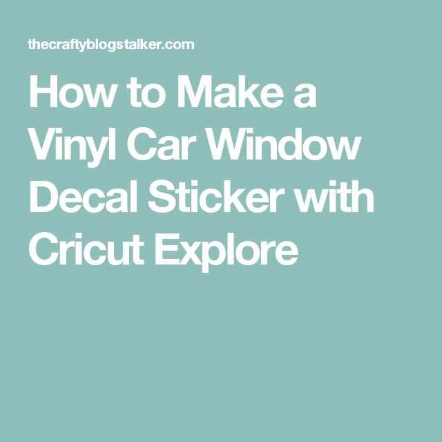 How To Make A Vinyl Car Window Decal Sticker With Cricut Explore - How to make vinyl stickers with cricut