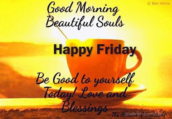 good morning beautiful souls happy friday friday happy