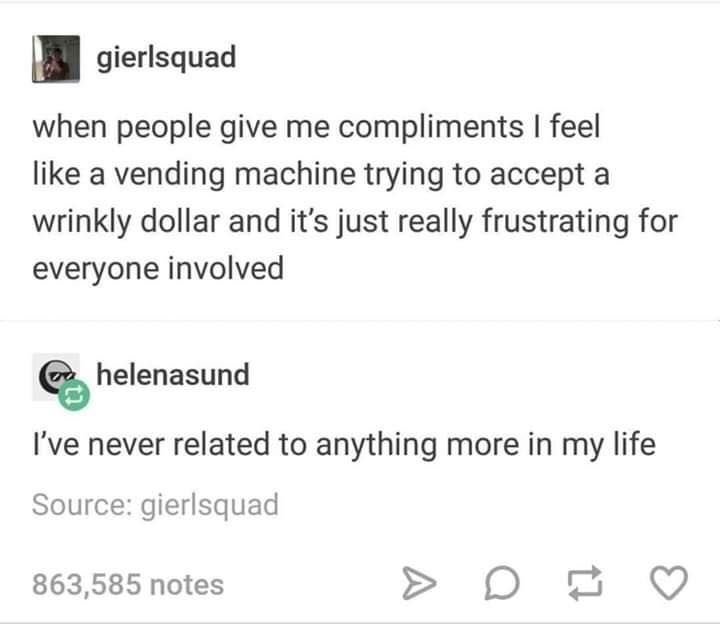 Compliments? Is this something people deserving of love have to deal with?