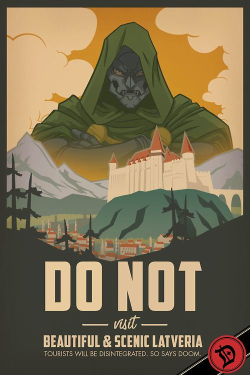 Dr. Doom - Do not visit beautiful & scenic  Latveria. Tourists will be disintegrated.