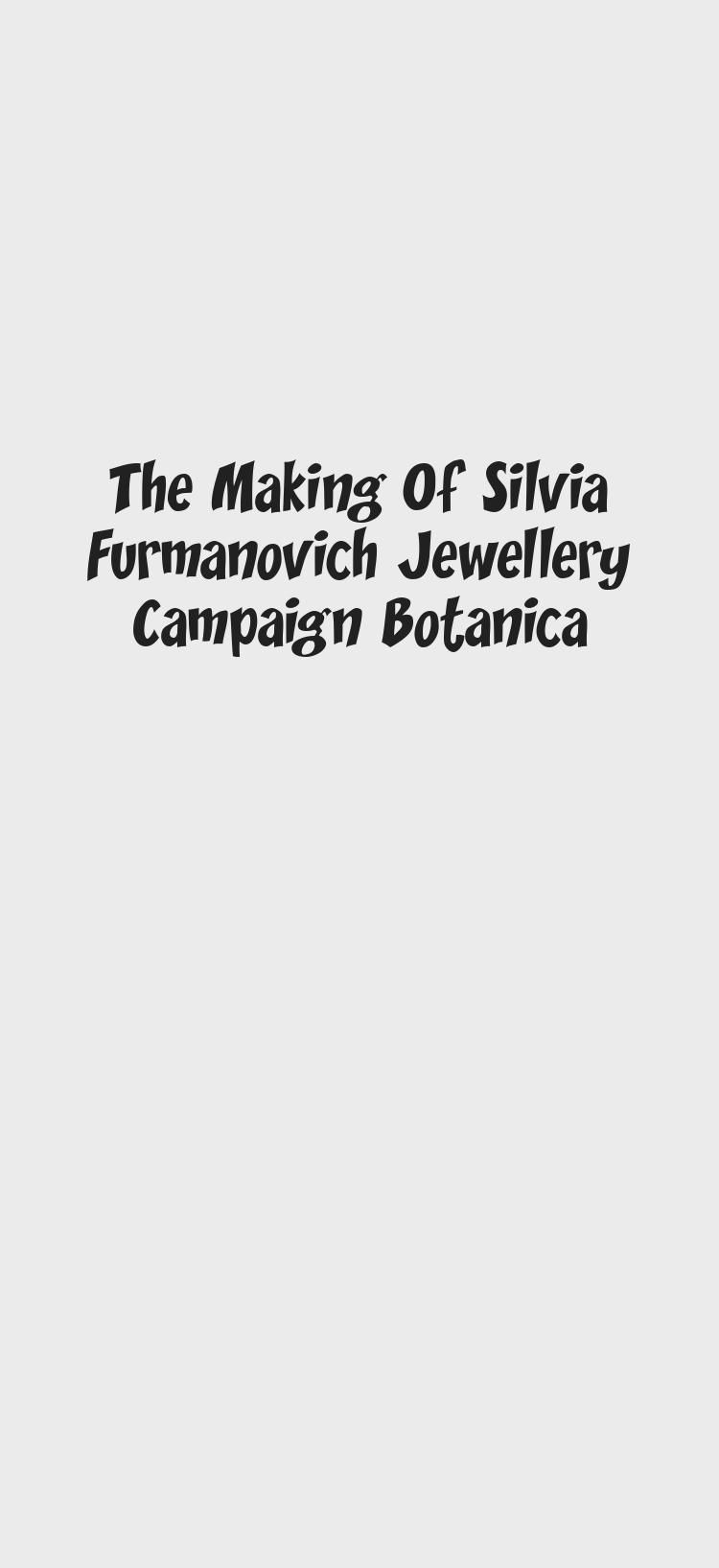 Photo of The Making Of Silvia Furmanovich Jewellery Campaign Botanica