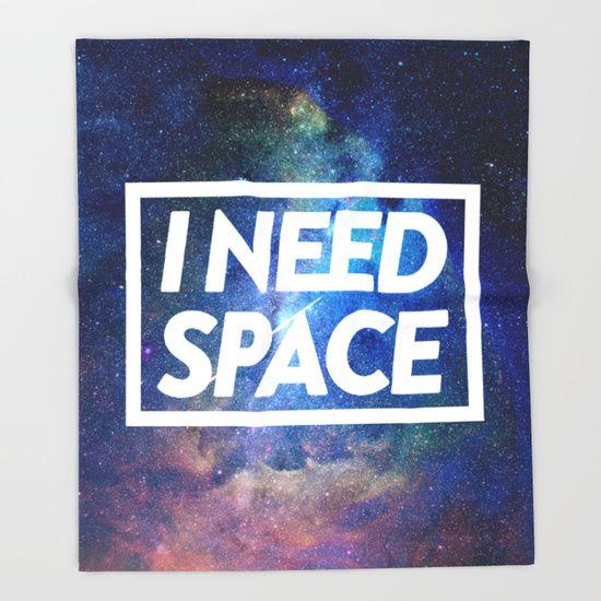 Space, galaxy, I need, needs...
