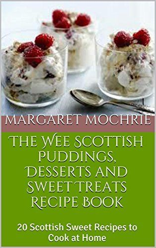 The Wee Scottish Puddings, Desserts and Sweet Treats Recipe Book: 20 Scottish Sweet Recipes to Cook at Home (The Wee Scottish Recipe Books) by Margaret Mochrie, http://www.amazon.com/dp/B00RJW1I0S/ref=cm_sw_r_pi_dp_GOhQub1KSQAV9