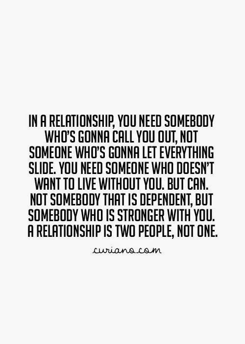 In A Relationship You Need Somebody Who S Gonna Call You Out Not So Inspirational Relationship Quotes Funny Relationship Quotes Quotes Inspirational Positive