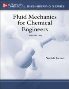 Fluid Mechanics For Chemical Engineers Chemical Engineering Series By Noel De Nevers 94 78 Edition 3 Chemical Engineering Fluid Mechanics Thermodynamics