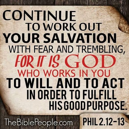 Work out your salvation with fear and trembling for it is god continue to work out your salvation with fear and trembling for it is god who works in you to will and to act in order to fulfill his good purpose thecheapjerseys Gallery