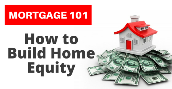 Mortgage 101: How to Build Home Equity
