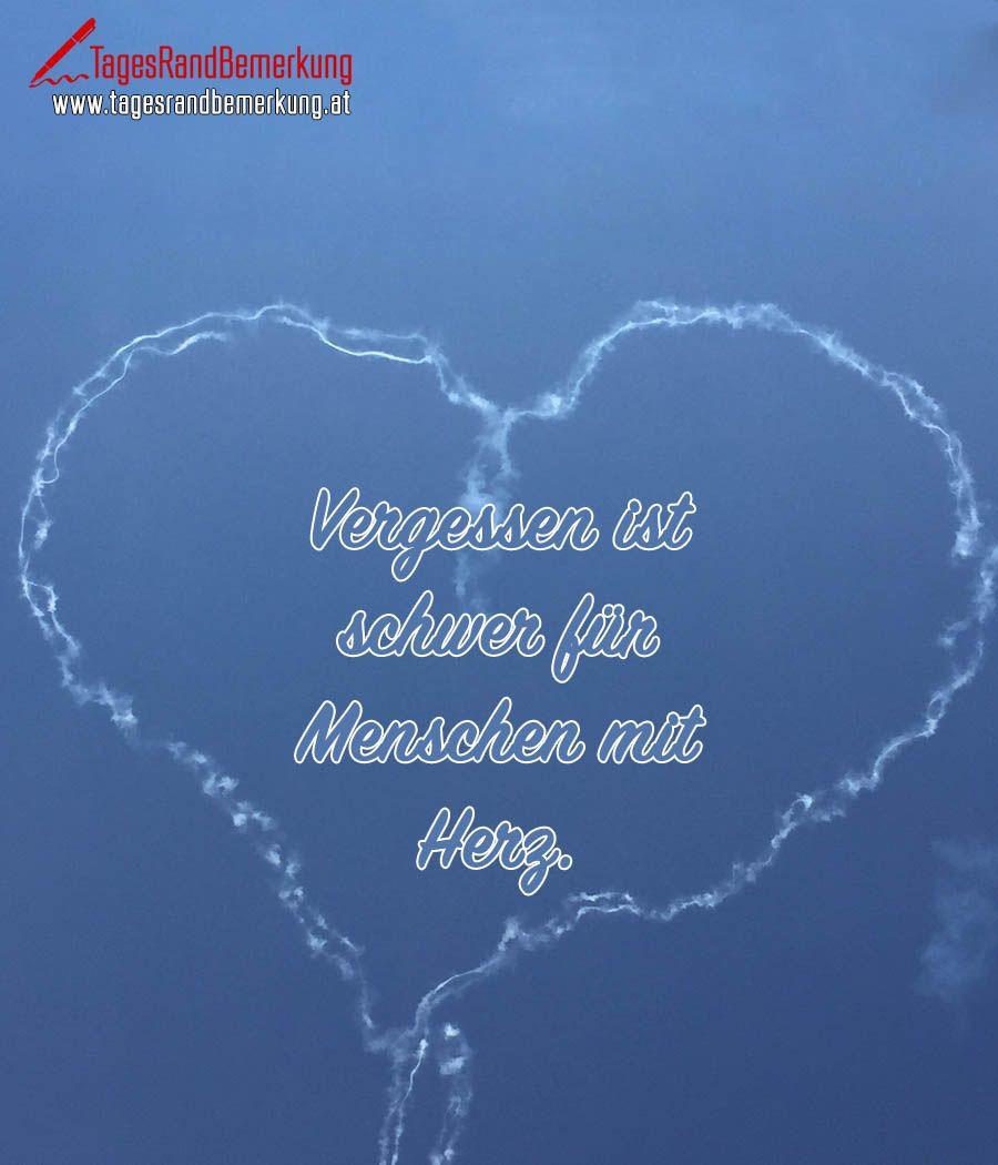 Vergessen ist schwer für Menschen mit Herz. #QuoteOfTheDay #ZitatDesTages #TagesRandBemerkung #TRB #Zitate #Quotes