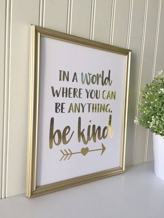 871a571bc In a World Where You Can Be Anything, Be Kind Real Foil Print-Gold ...