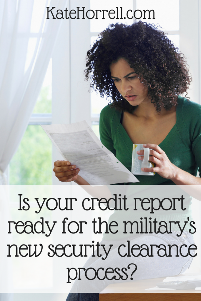 Is Your Credit Report Ready For The Military S New Security Clearance Process Military Spouse Military Benefits Military Spouse Blog