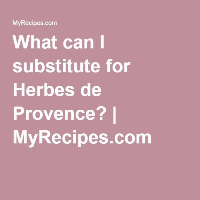 What can I substitute for Herbes de Provence? | MyRecipes.com