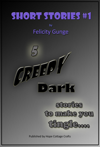 Title:- Short Stories #1 Tag:- 5 Short creepy dark stories by Felicity Gunge that will make you tingle inside; intruiging tales of revenge, fear, repugnance, & sadness; some with a twist in thier tail.