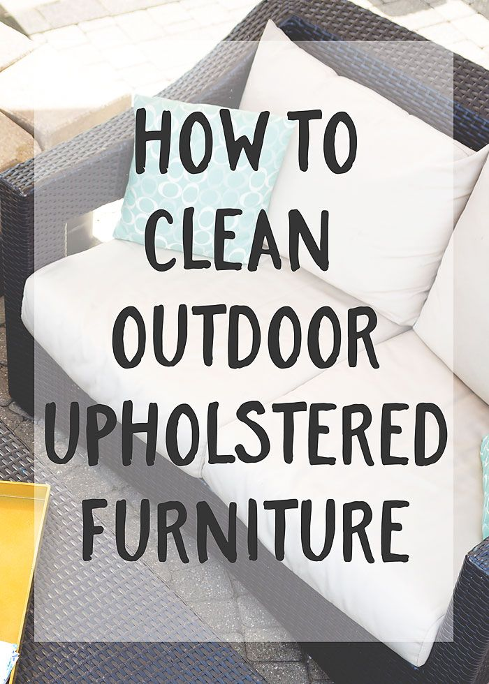 How To Clean Outdoor Upholstered Furniture Clean Outdoor Furniture Cleaning Outdoor Cushions Outdoor Furniture Cushions