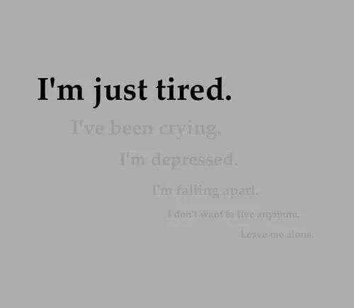 I Don T Want You To Leave Quotes: I'm Just Tired. I've Been Crying. I'm Depressed. I'm