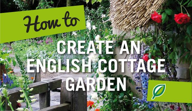 HOW TO CREATE AN ENGLISH COTTAGE GARDEN A Cottage Garden Also Known As Romantic Is Where Old And New Plants Mingle Together