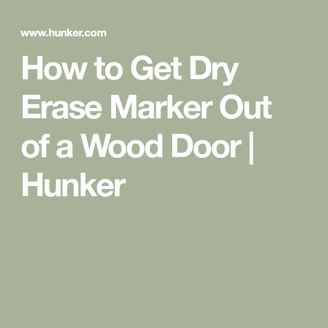How To Get Dry Erase Marker Out Of A Wood Door Hunker Dry Erase Markers Dry Erase How To Get