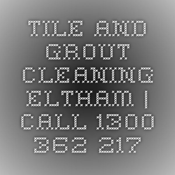 Tile And Grout Cleaning Eltham Call 1300 362 217 Duct Cleaning Mattress Cleaning Grout Cleaner