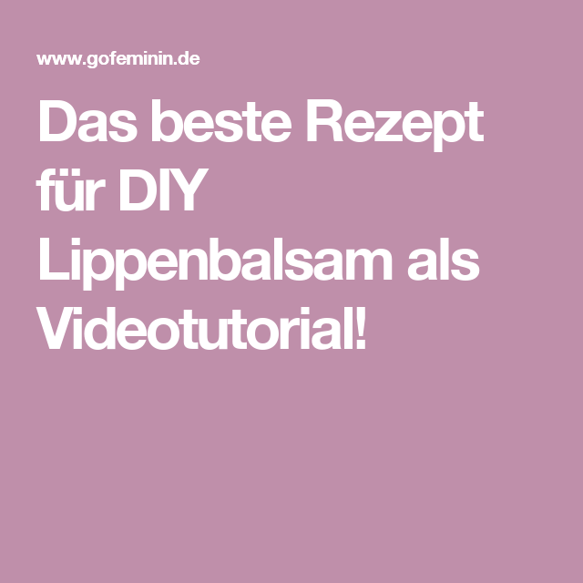 Photo of The best recipe for DIY lip balm as a video tutorial!