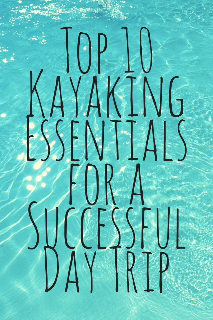 Top 10 Kayaking Essentials For A Successful Day Trip