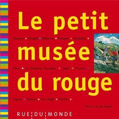 Le petit musée du rouge: Amazon.fr: Alain Serres: Livres