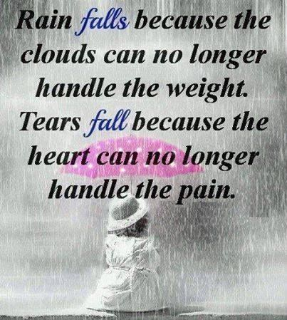 Rain And Tears Love Life Quotes Quotes Quote Rain Clouds Life Sad Hurt Life  Lessons Sad Quotes